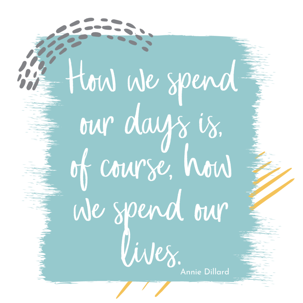"""A little Monday motivation, """"How we spend our days is, of course, how we spend our lives. -Annie Dillard."""""""